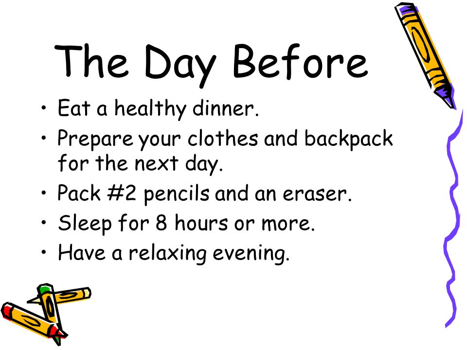 The Day Before Eat a healthy dinner.