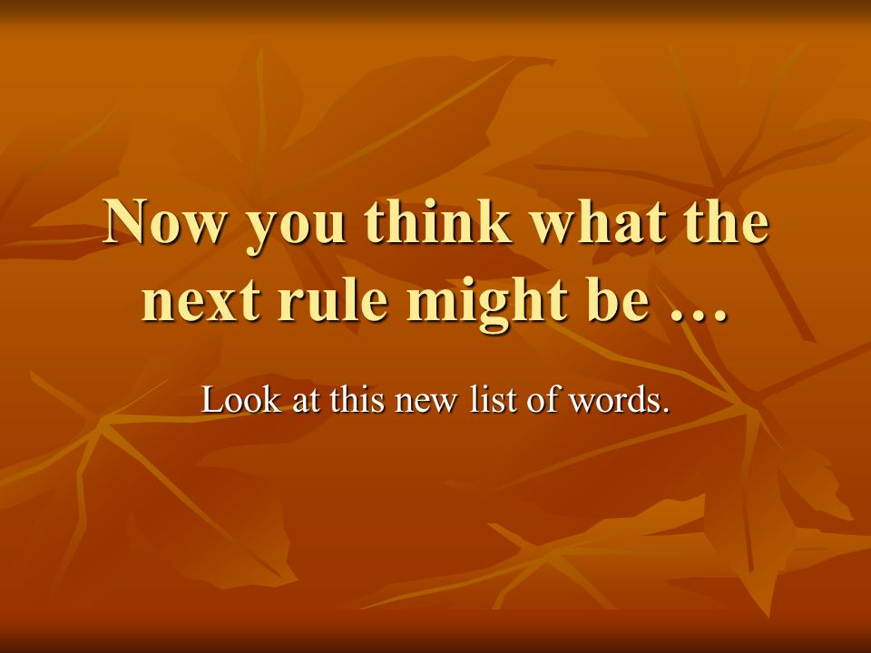 Now you think what the next rule might be …