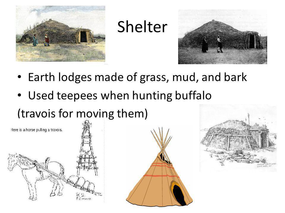 Shelter Earth lodges made of grass, mud, and bark