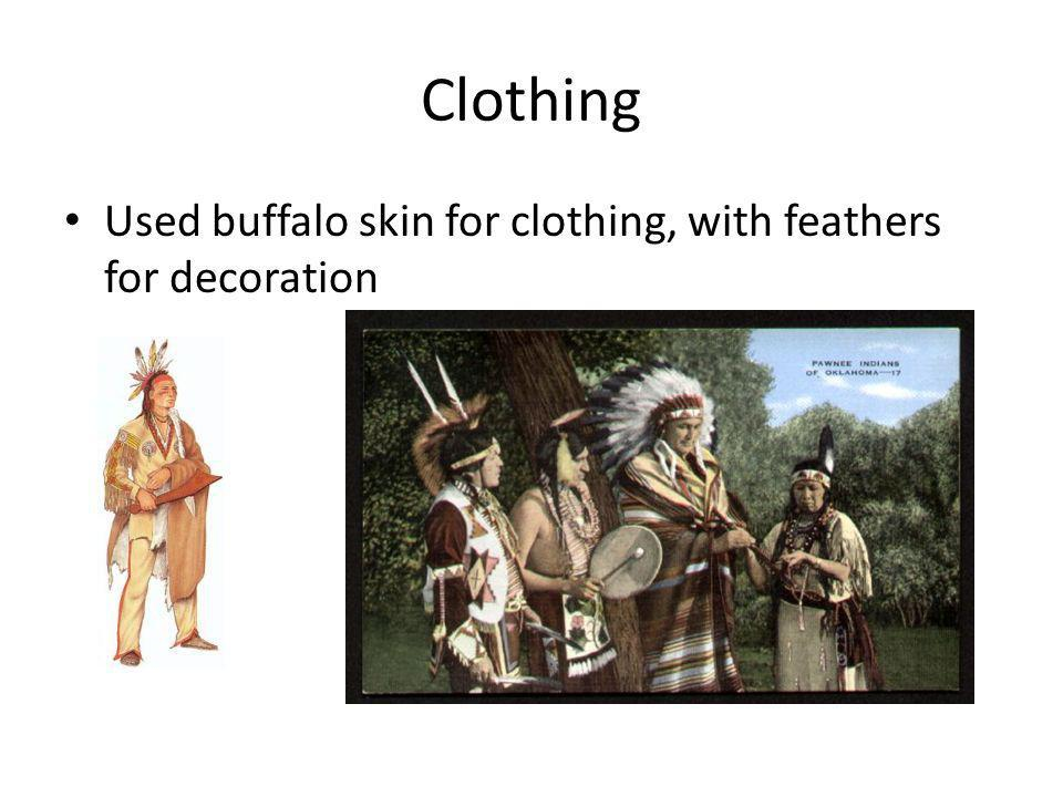 Clothing Used buffalo skin for clothing, with feathers for decoration