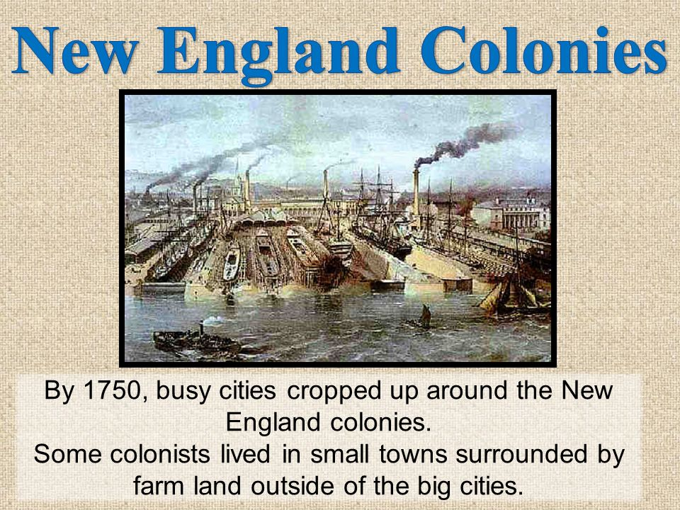 By 1750, busy cities cropped up around the New England colonies.