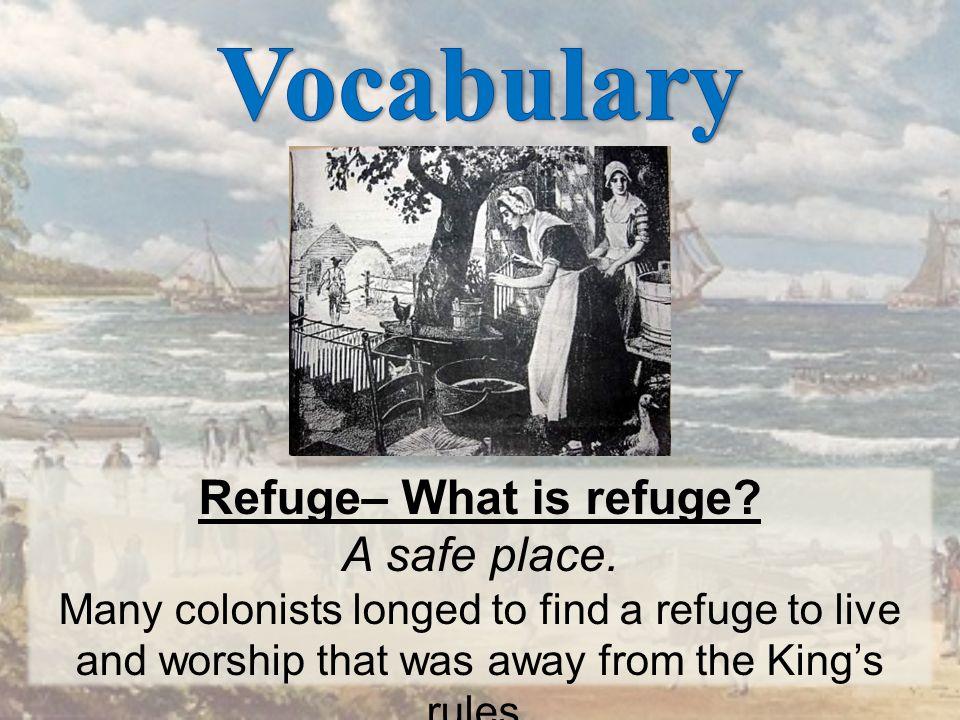 Refuge– What is refuge A safe place.