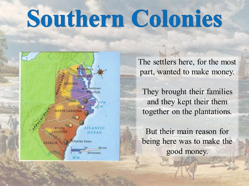 Southern Colonies The settlers here, for the most part, wanted to make money.