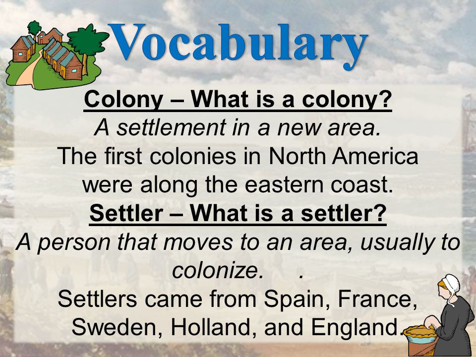 Vocabulary Colony – What is a colony A settlement in a new area.