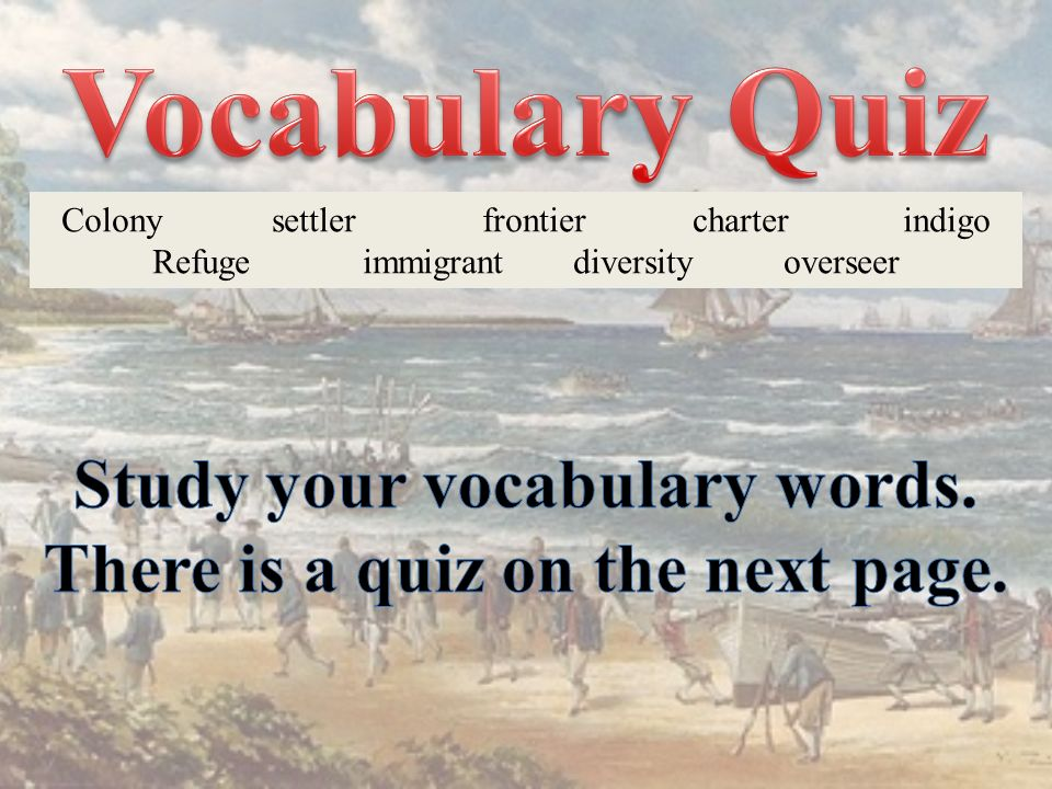 Study your vocabulary words. There is a quiz on the next page.