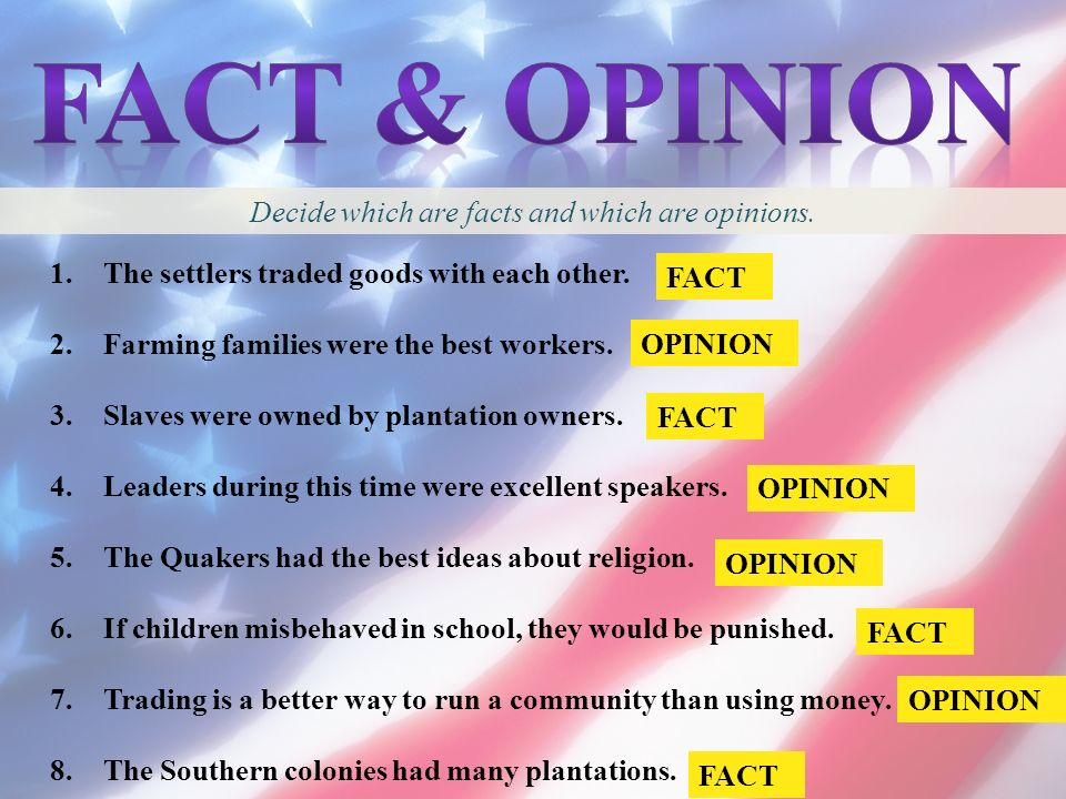 Decide which are facts and which are opinions.