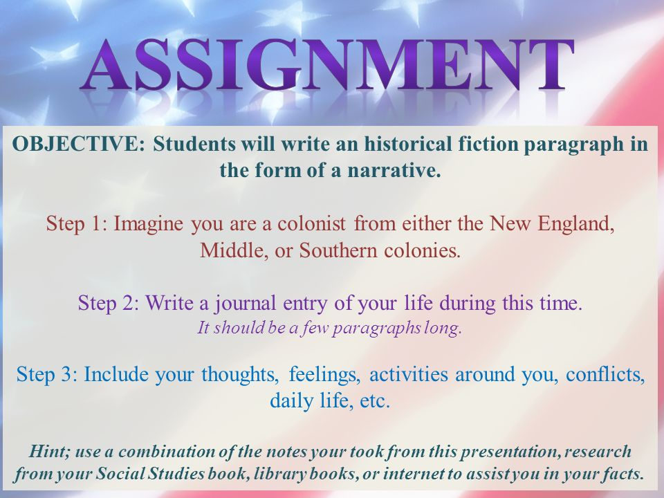 Assignment OBJECTIVE: Students will write an historical fiction paragraph in the form of a narrative.