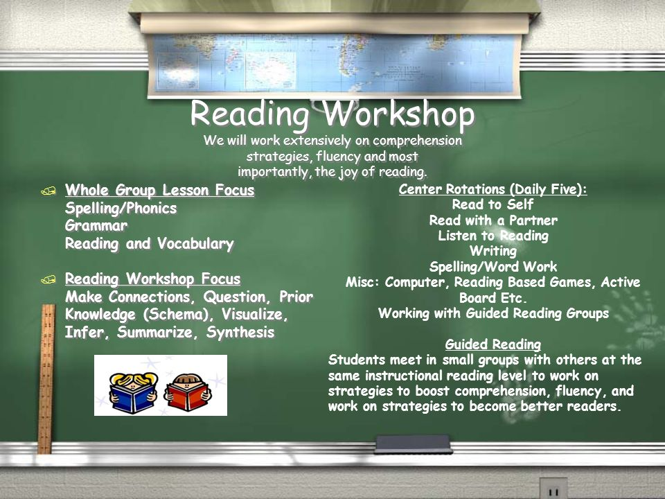 Reading Workshop We will work extensively on comprehension strategies, fluency and most importantly, the joy of reading.