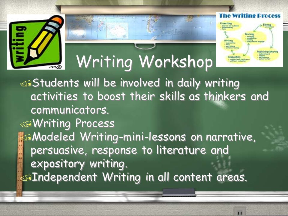 Writing Workshop Students will be involved in daily writing activities to boost their skills as thinkers and communicators.