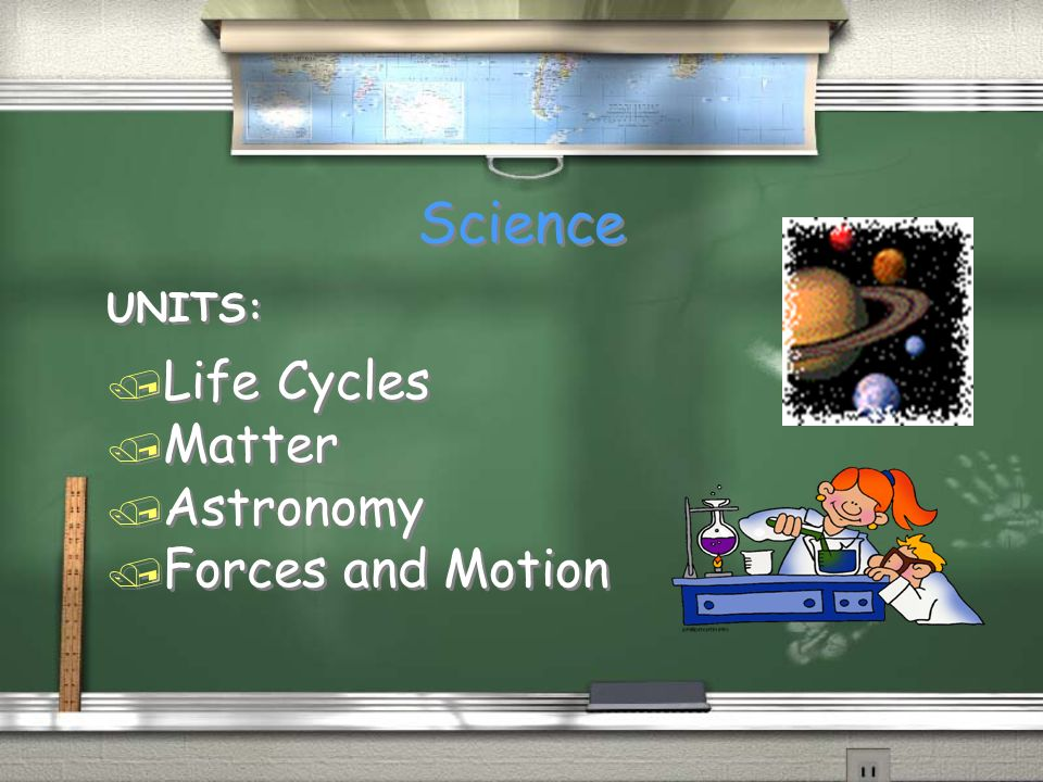 Science UNITS: Life Cycles Matter Astronomy Forces and Motion
