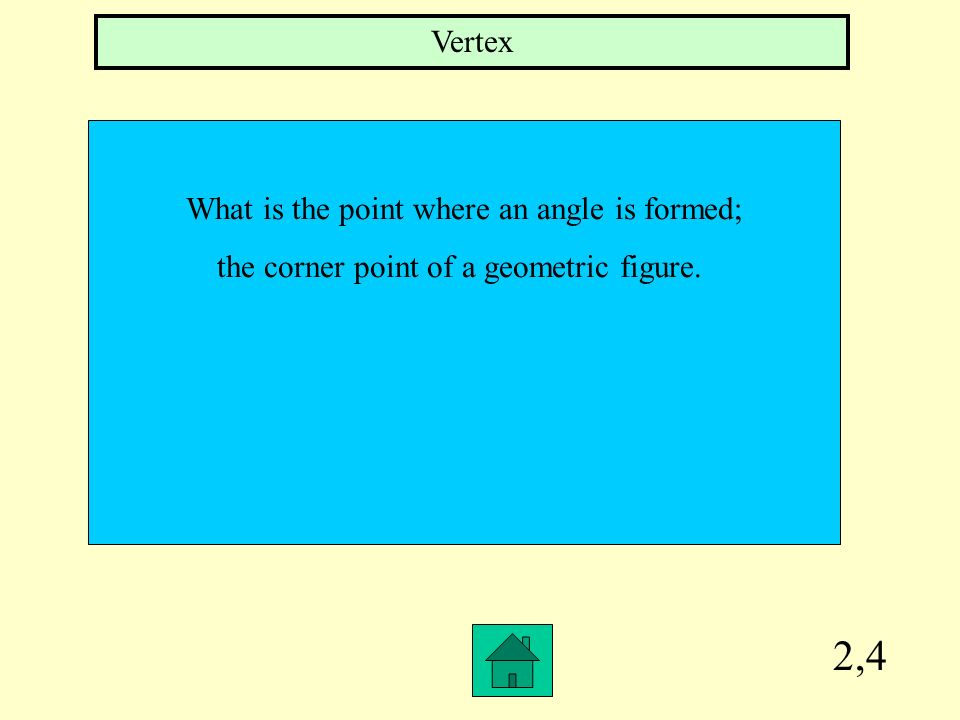 2,4 Vertex What is the point where an angle is formed;