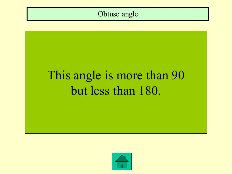 Obtuse angle This angle is more than 90 but less than 180.
