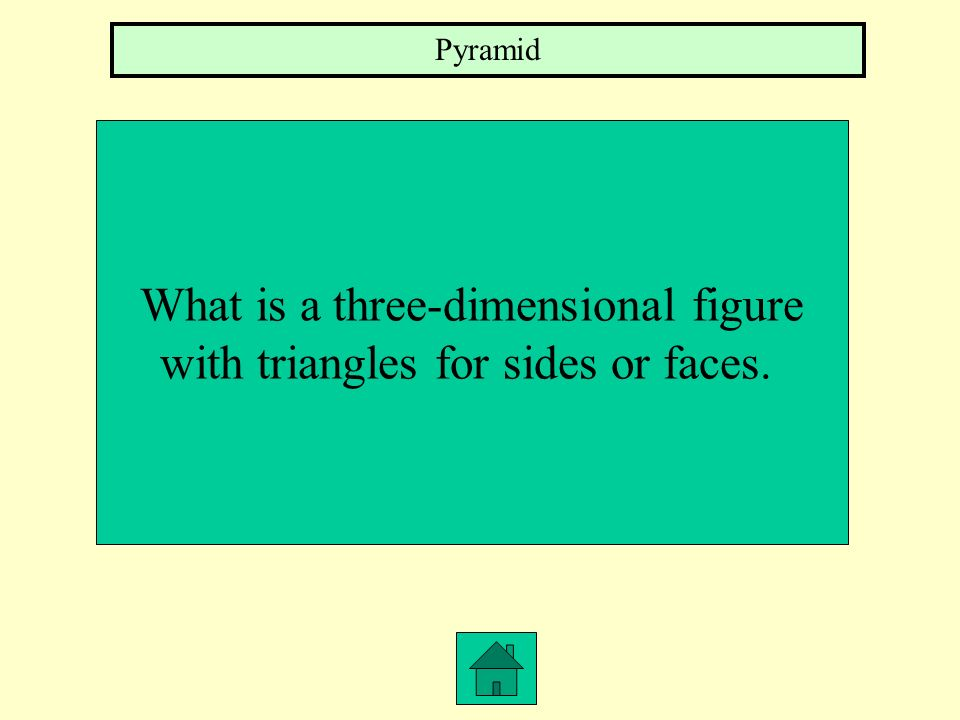 What is a three-dimensional figure with triangles for sides or faces.