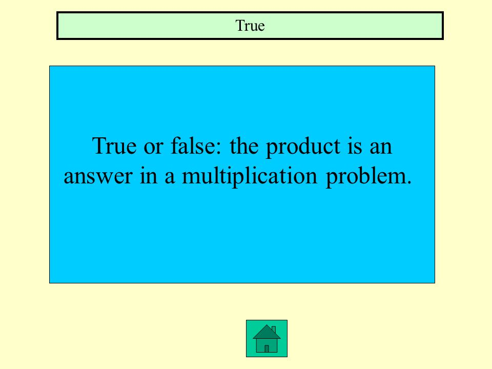 True or false: the product is an answer in a multiplication problem.