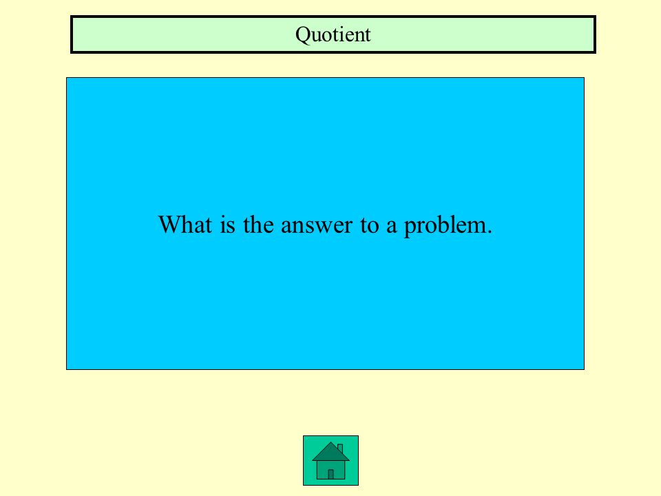 What is the answer to a problem.