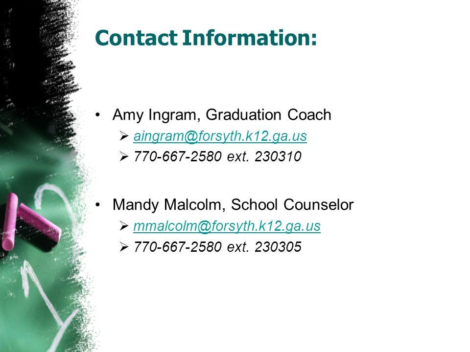 Contact Information:Amy Ingram, Graduation Coach. aingram@forsyth.k12.ga.us. 770-667-2580 ext. 230310.