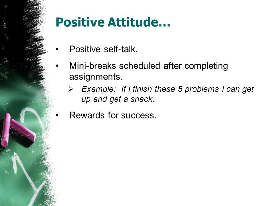 Positive Attitude… Positive self-talk.