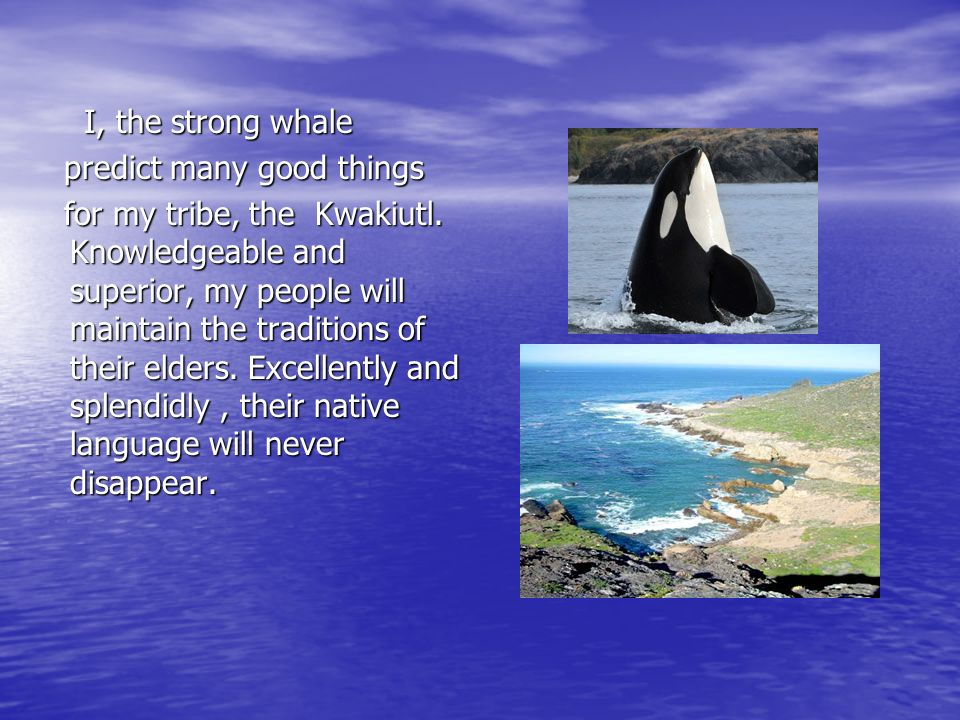 I, the strong whale predict many good things.