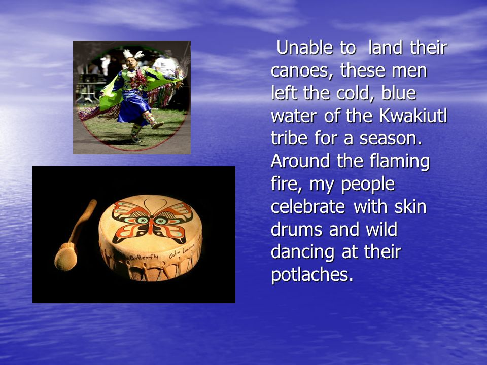 Unable to land their canoes, these men left the cold, blue water of the Kwakiutl tribe for a season.