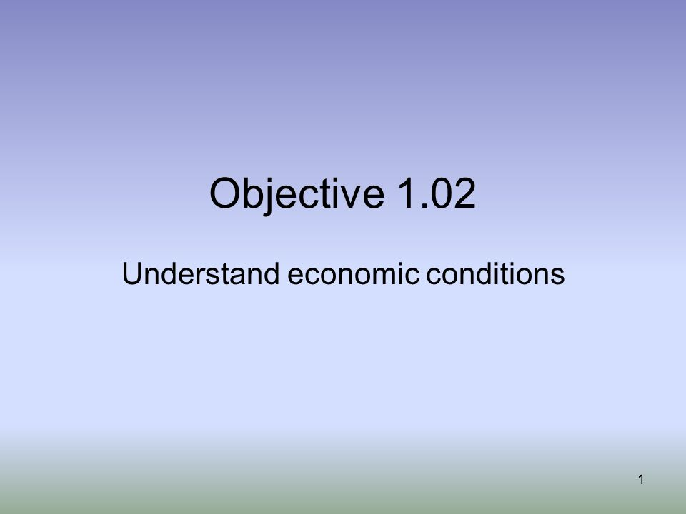 Understand economic conditions