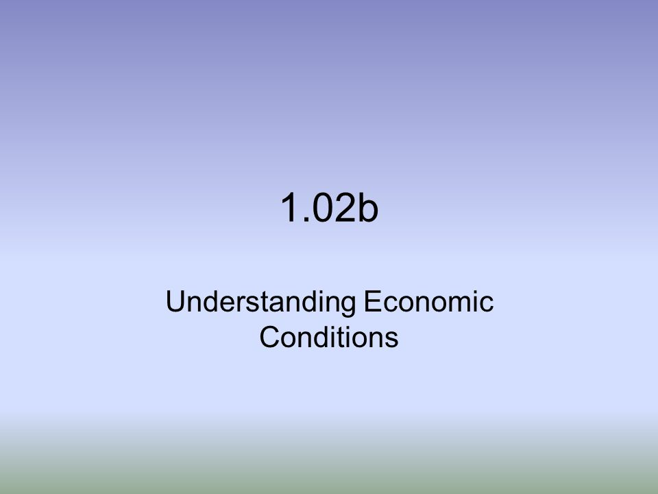 Understanding Economic Conditions
