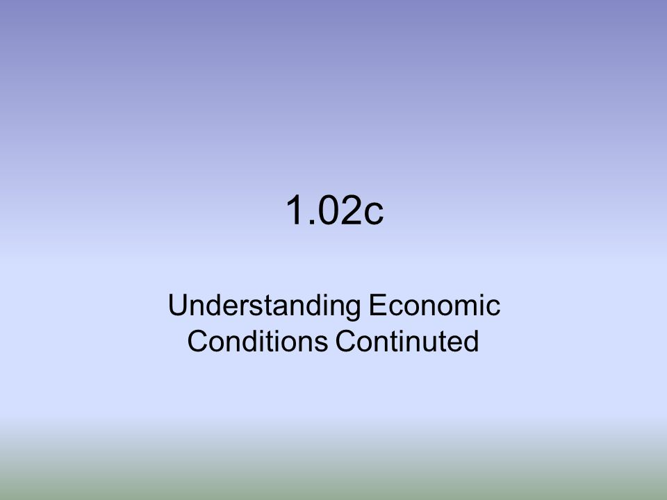 Understanding Economic Conditions Continuted