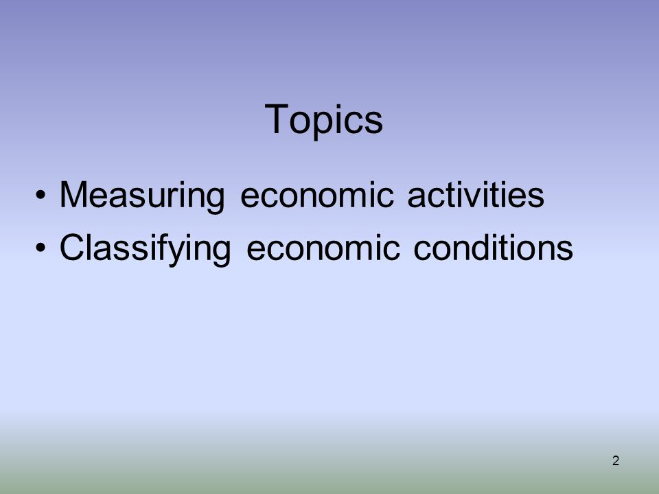 Topics Measuring economic activities Classifying economic conditions 2