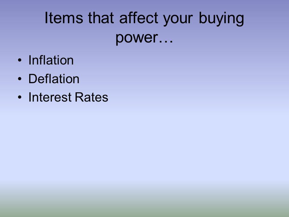 Items that affect your buying power…