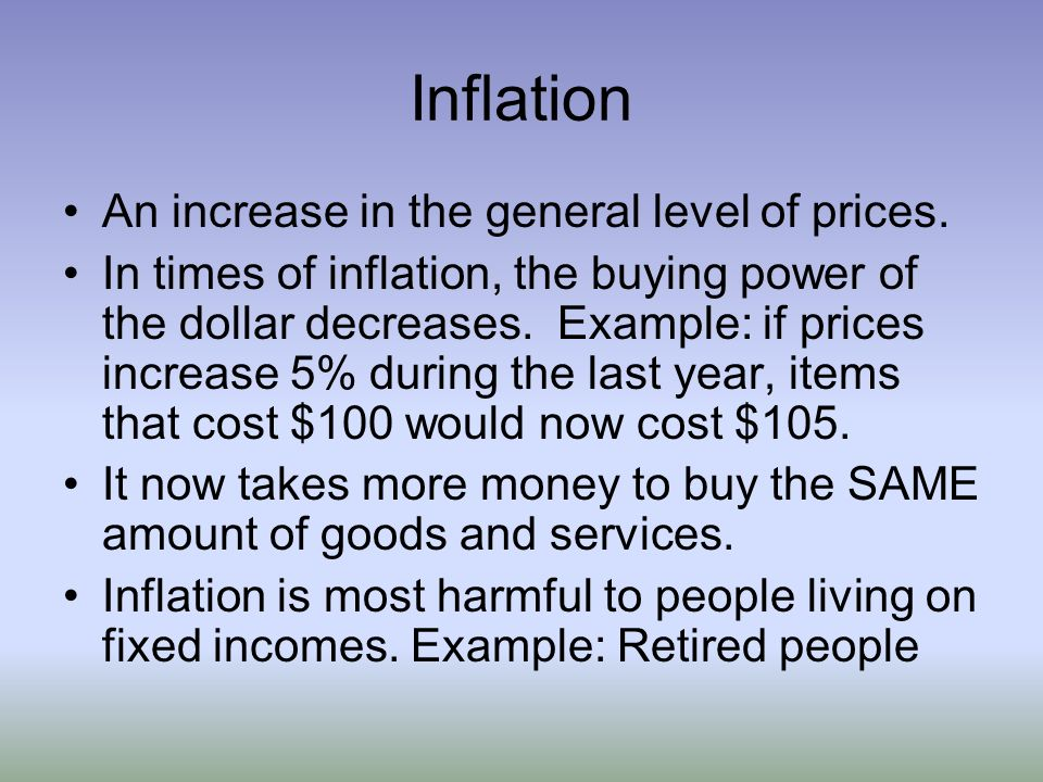 Inflation An increase in the general level of prices.