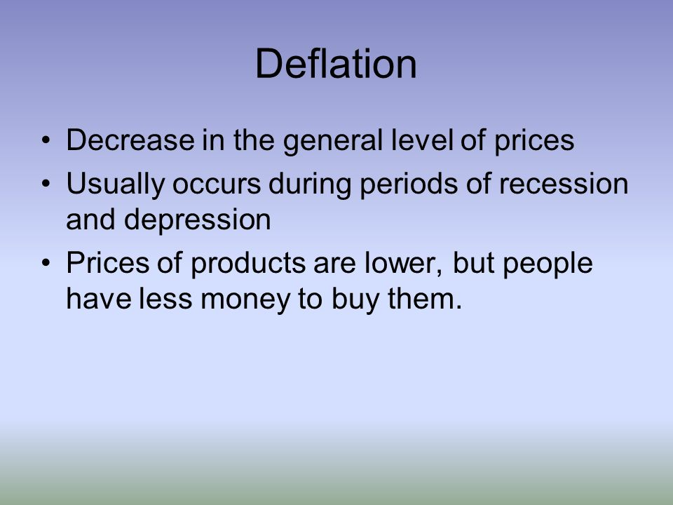 Deflation Decrease in the general level of prices