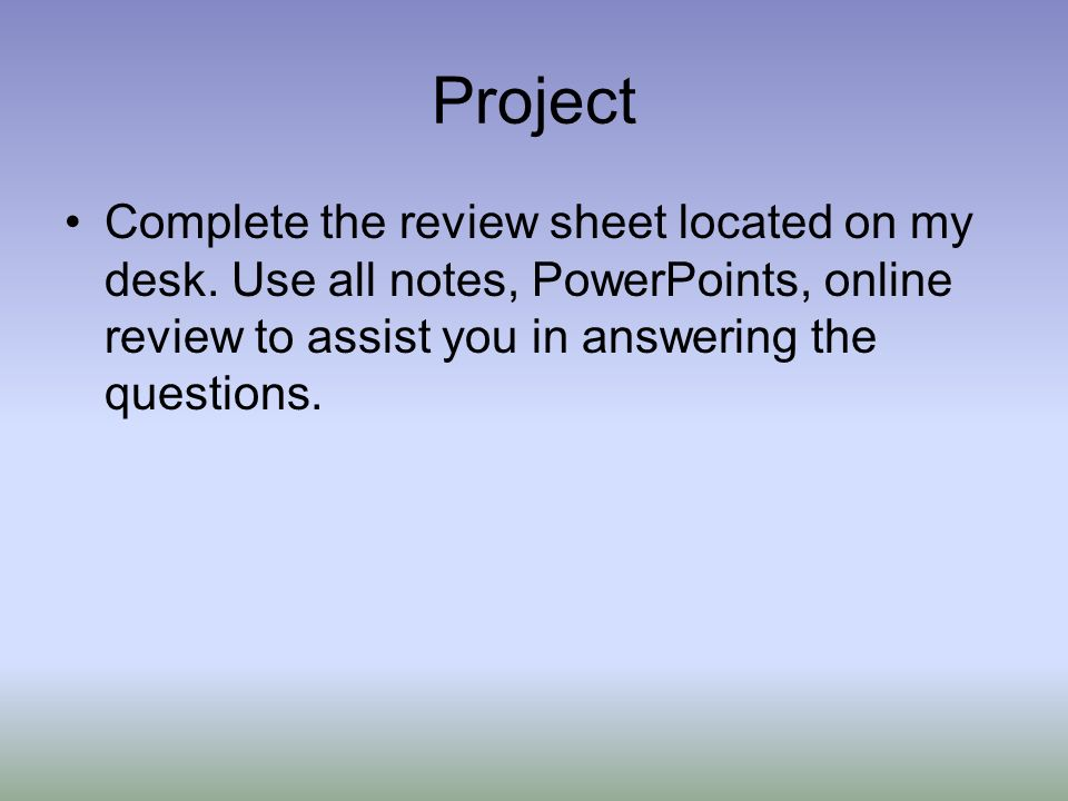 Project Complete the review sheet located on my desk.