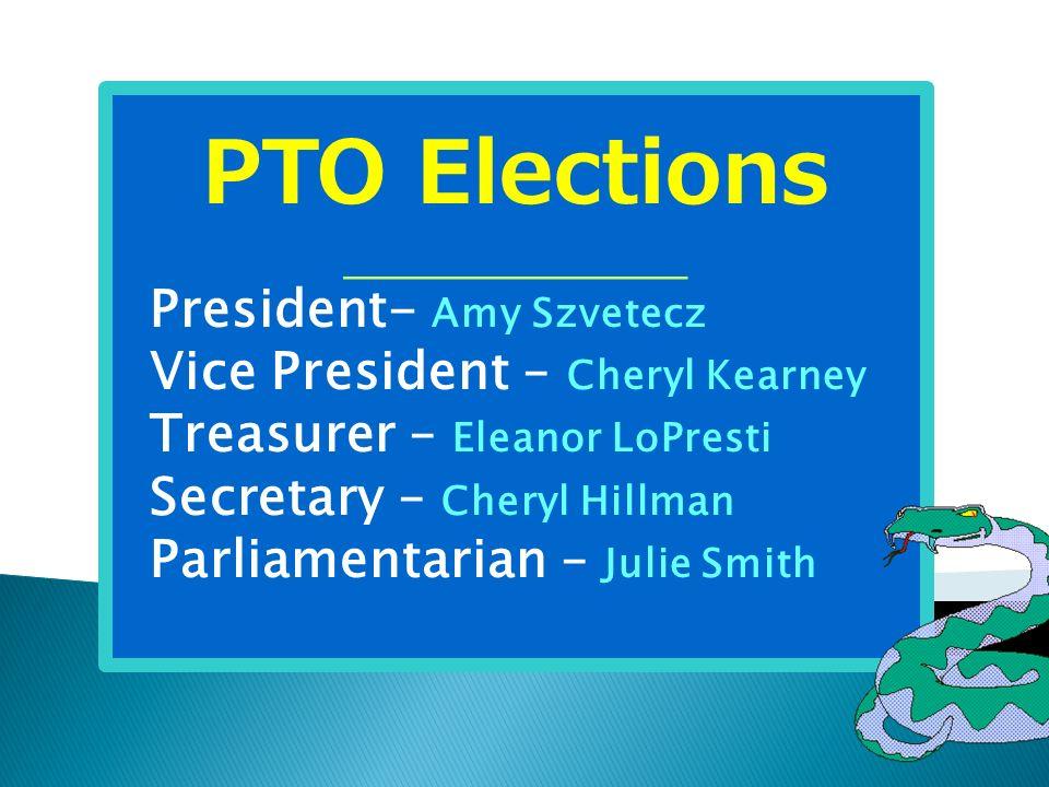 PTO Elections President- Amy Szvetecz Vice President – Cheryl Kearney