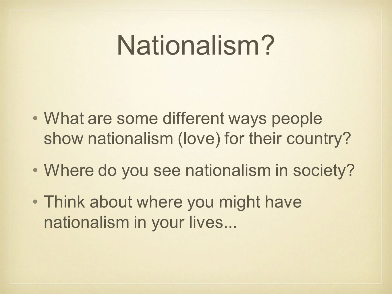 Nationalism What are some different ways people show nationalism (love) for their country Where do you see nationalism in society