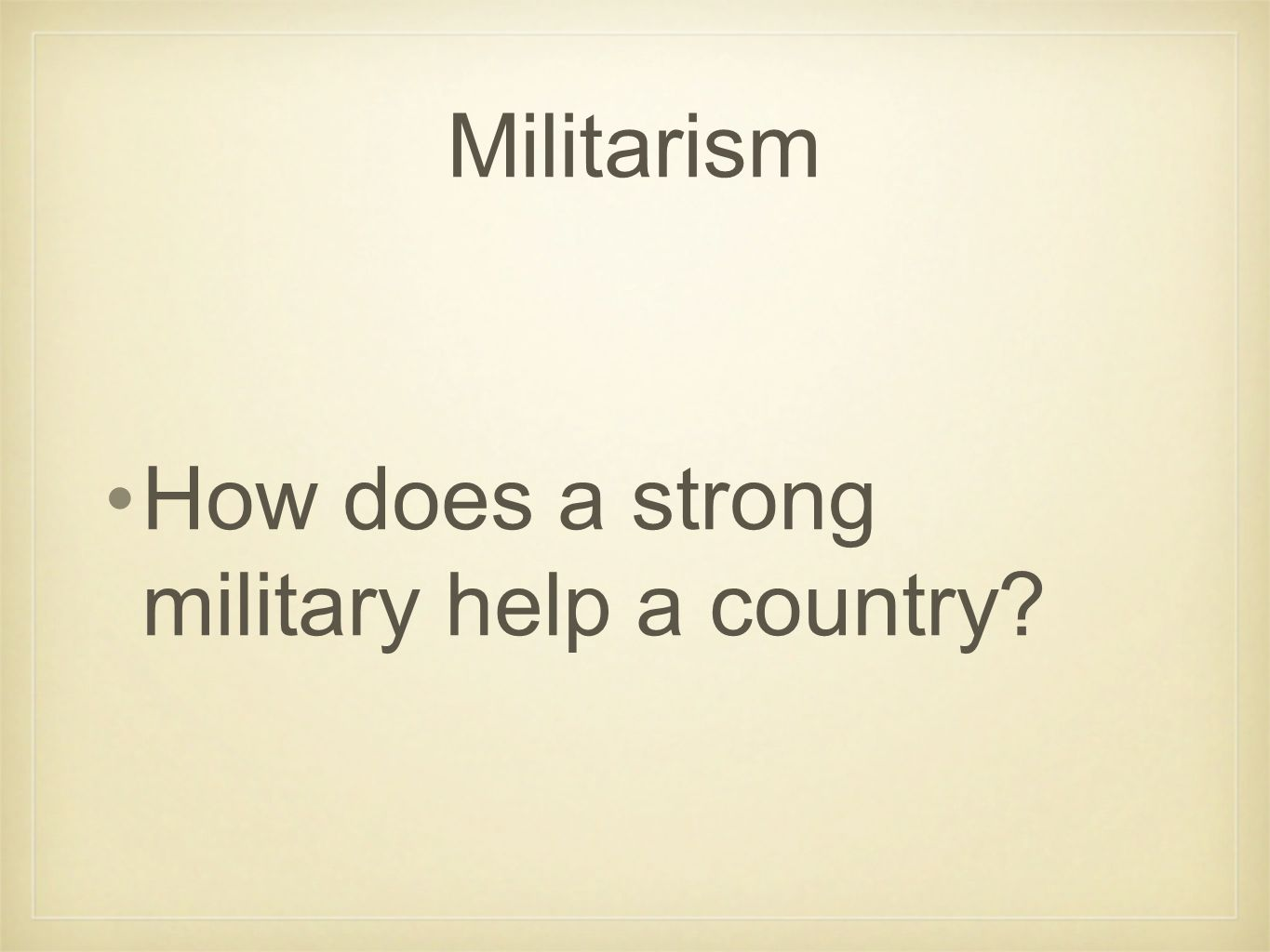 Militarism How does a strong military help a country