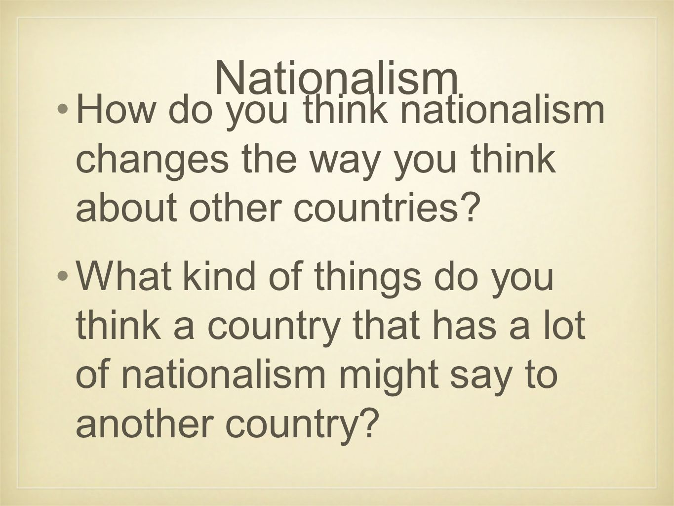 Nationalism How do you think nationalism changes the way you think about other countries