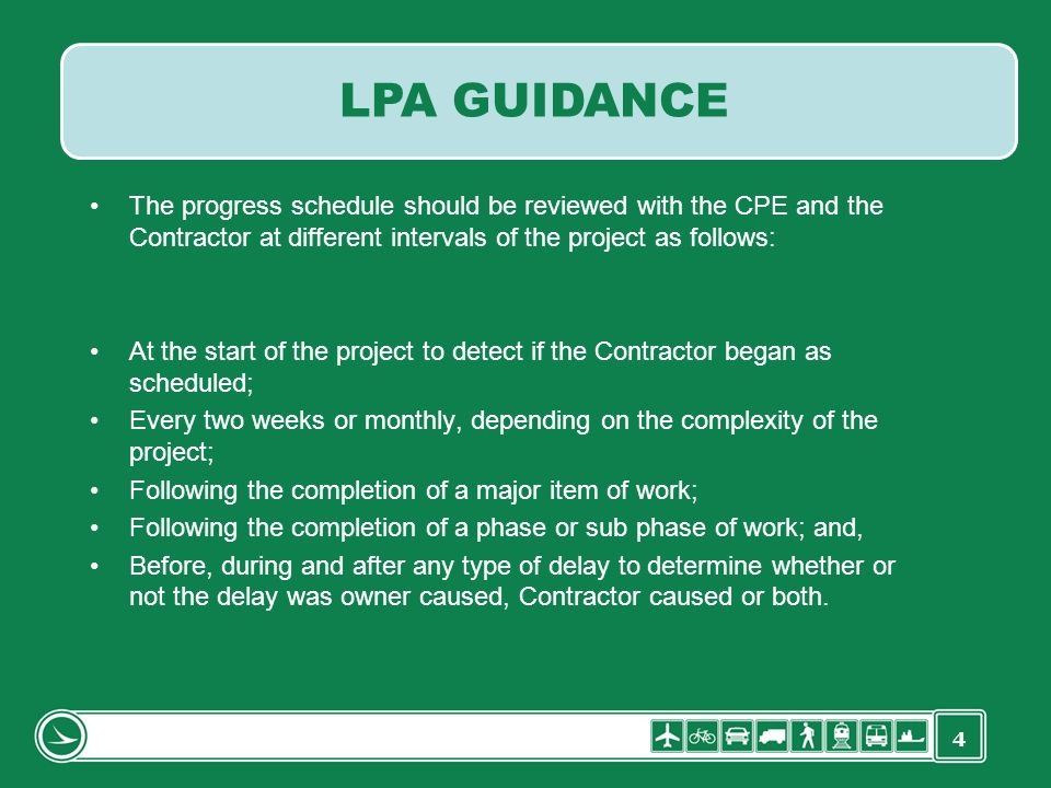 LPA GUIDANCE The progress schedule should be reviewed with the CPE and the Contractor at different intervals of the project as follows:
