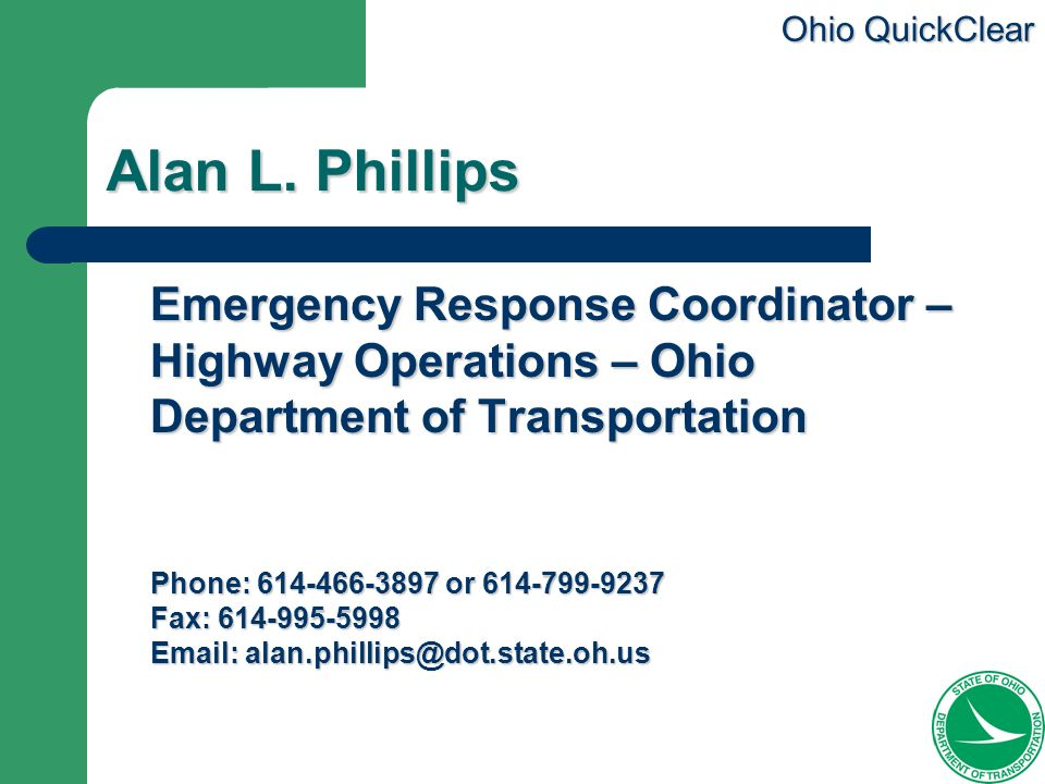 Alan L. Phillips Emergency Response Coordinator – Highway Operations – Ohio Department of Transportation.