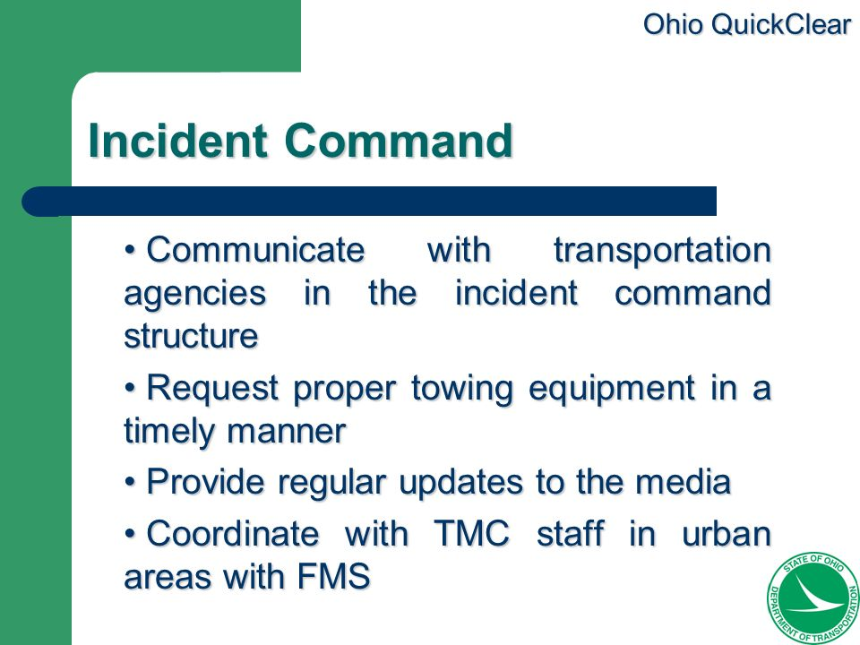 Incident Command Communicate with transportation agencies in the incident command structure. Request proper towing equipment in a timely manner.