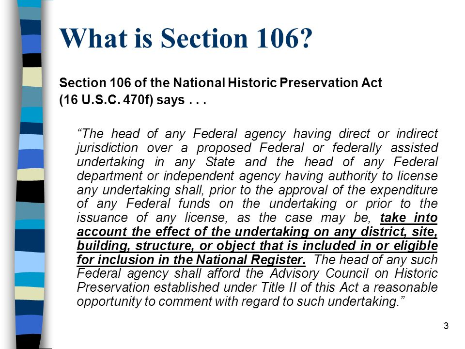 What is Section 106 Section 106 of the National Historic Preservation Act. (16 U.S.C. 470f) says . . .