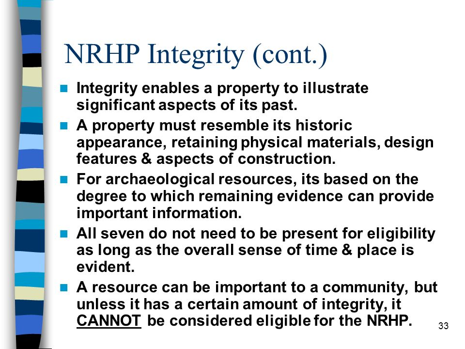 NRHP Integrity (cont.) Integrity enables a property to illustrate significant aspects of its past.