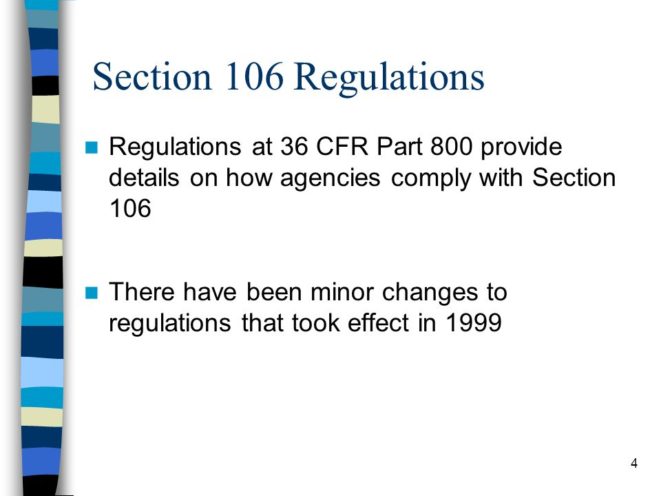 Section 106 Regulations Regulations at 36 CFR Part 800 provide details on how agencies comply with Section 106.