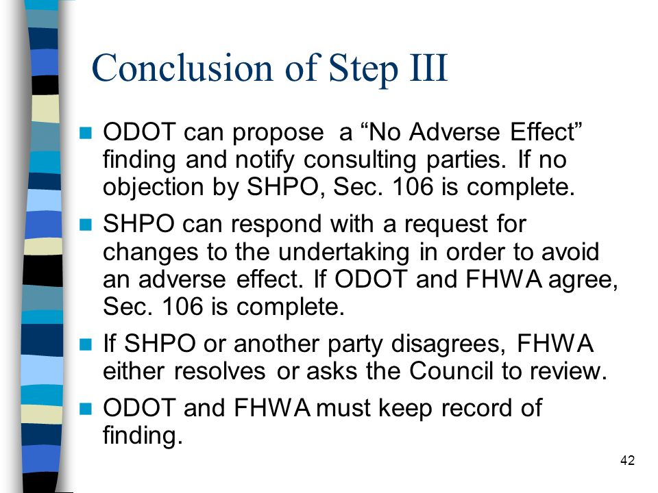 Conclusion of Step III ODOT can propose a No Adverse Effect finding and notify consulting parties. If no objection by SHPO, Sec. 106 is complete.