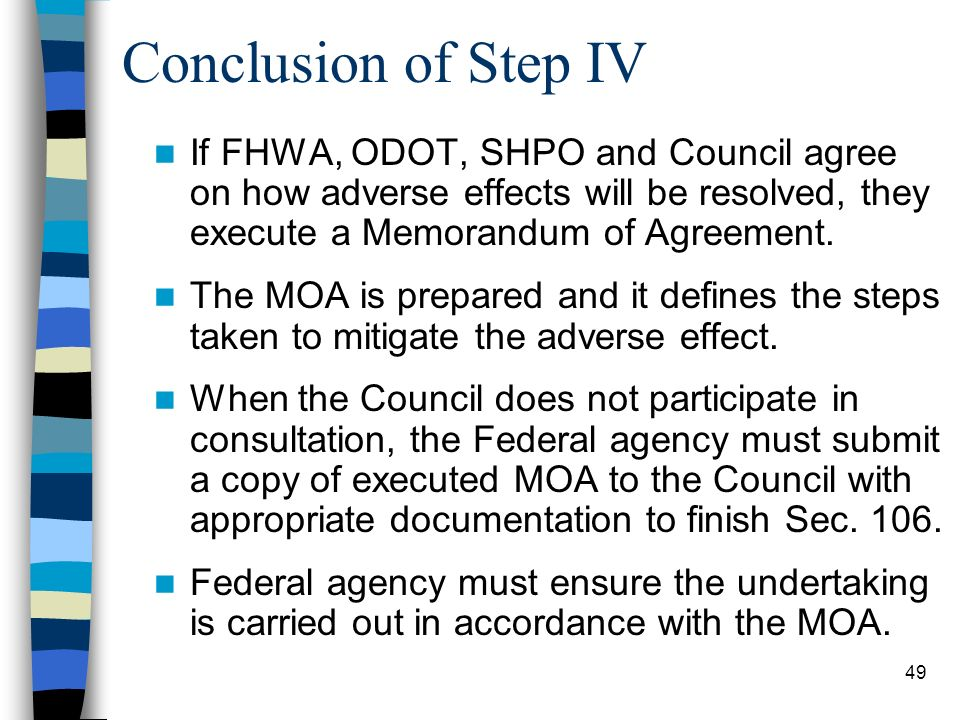 Conclusion of Step IV If FHWA, ODOT, SHPO and Council agree on how adverse effects will be resolved, they execute a Memorandum of Agreement.