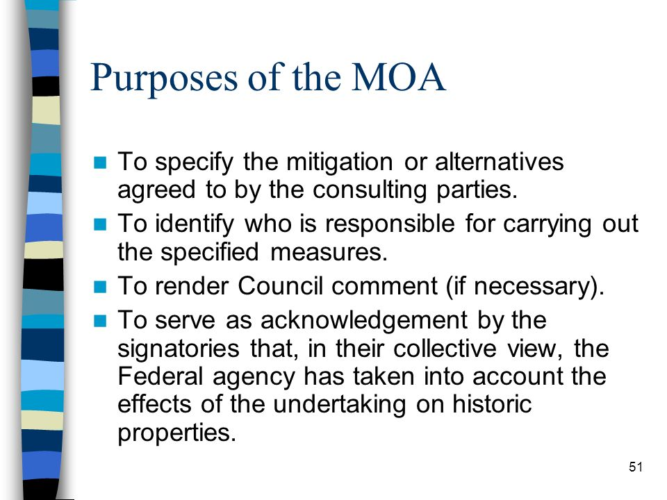 Purposes of the MOA To specify the mitigation or alternatives agreed to by the consulting parties.