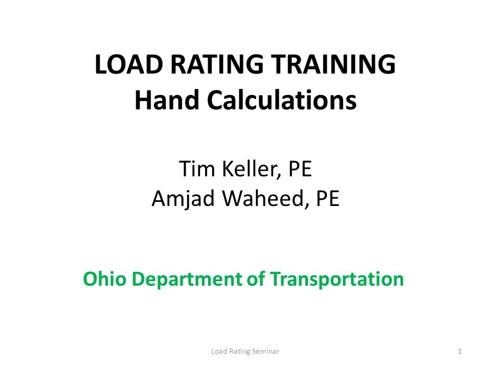 LOAD RATING TRAINING Hand Calculations Tim Keller, PE Amjad Waheed, PE