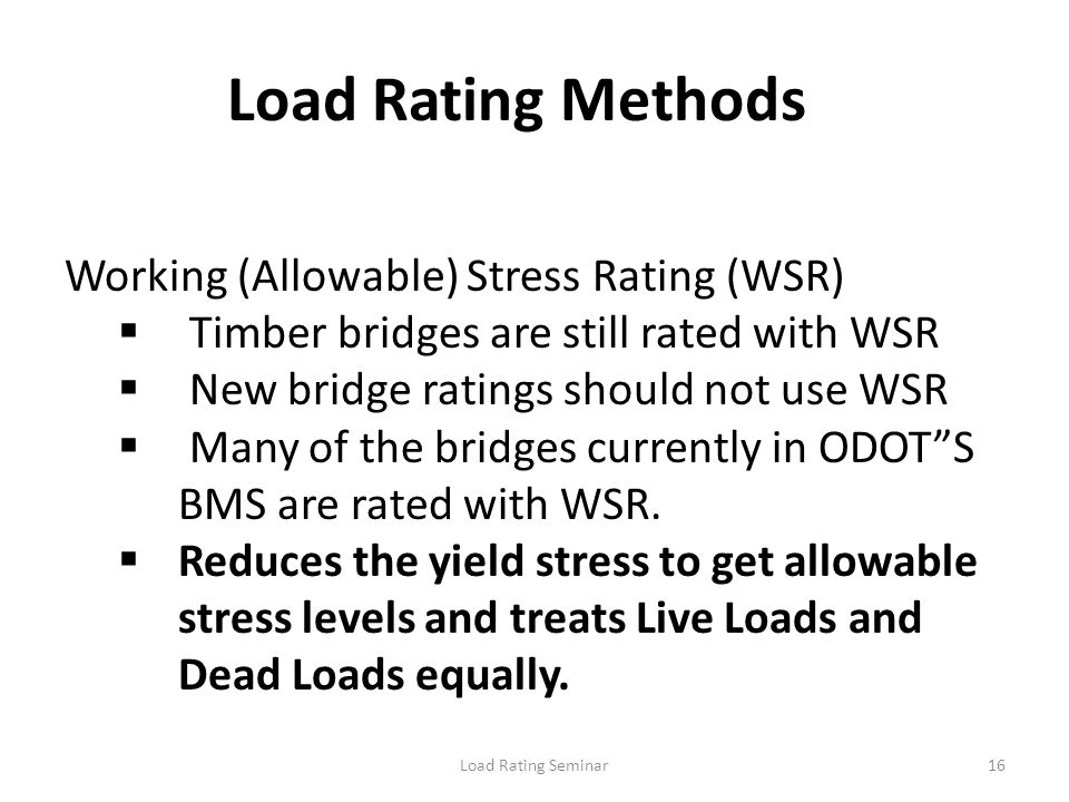 Load Rating Methods Working (Allowable) Stress Rating (WSR)