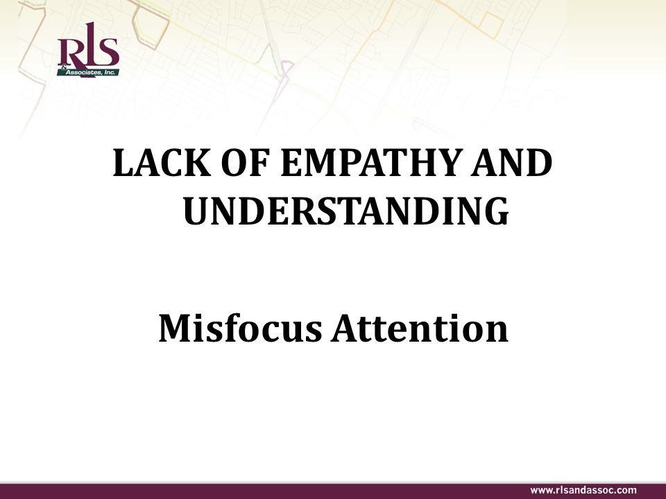 LACK OF EMPATHY AND UNDERSTANDING Misfocus Attention