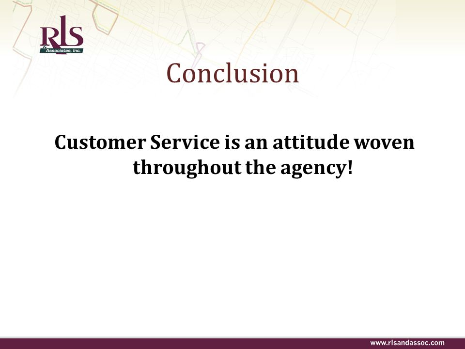 Customer Service is an attitude woven throughout the agency!
