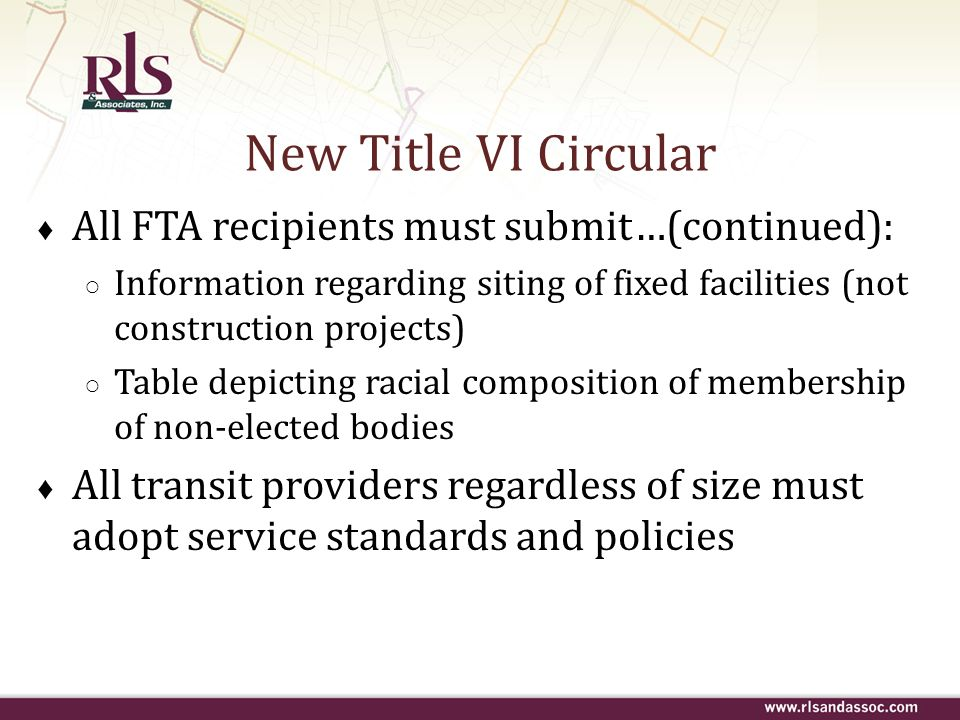 New Title VI Circular All FTA recipients must submit…(continued):