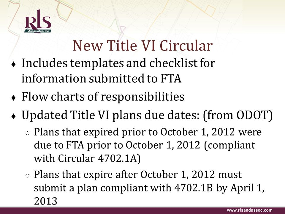 New Title VI Circular Includes templates and checklist for information submitted to FTA. Flow charts of responsibilities.